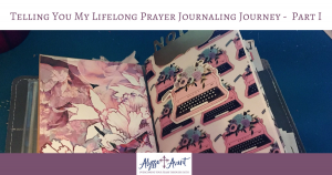 Telling You My Lifelong PRayer Journaling Journey - part 1