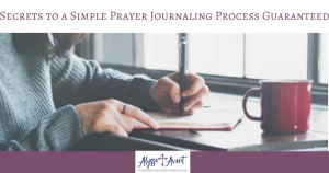 Secrets to a Simple Prayer Journaling Process Guaranteed